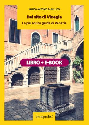 Del sito di Vinegia, la più antica guida di Venezia. Di Marco Antonio Sabellico. — Libro + E-book-0